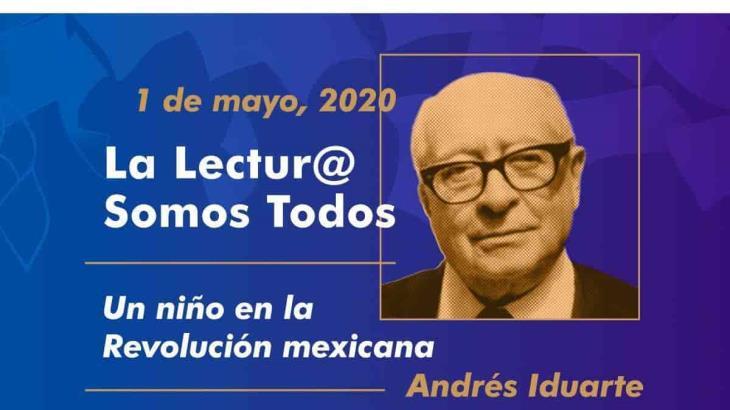 Conmemoran natalicio de Andrés Iduarte con lectura virtual del libro ´Un Niño en la Revolución Mexicana´